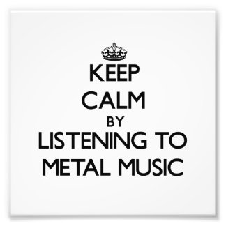 Keep calm by listening to METAL MUSIC Art Photo