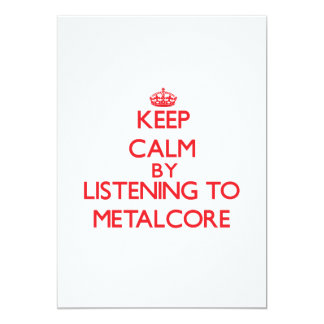 Keep calm by listening to METALCORE 5x7 Paper Invitation Card