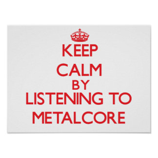 Keep calm by listening to METALCORE Poster