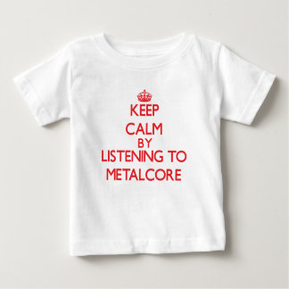 Keep calm by listening to METALCORE Tee Shirts