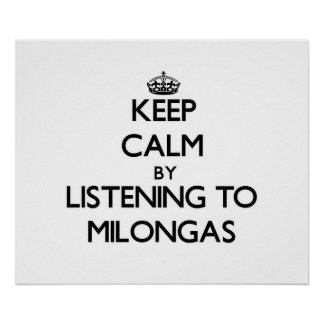Keep calm by listening to MILONGAS Poster