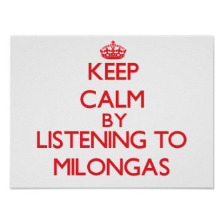 Keep calm by listening to MILONGAS Print