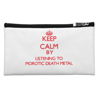 Keep calm by listening to MOROTIC DEATH METAL Cosmetics Bags