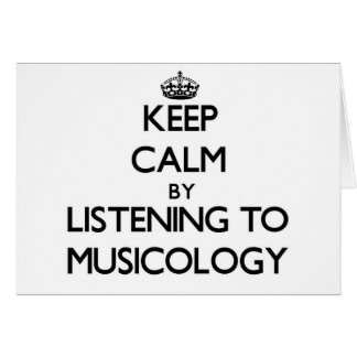 Keep calm by listening to MUSICOLOGY Greeting Card