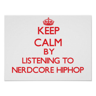 Keep calm by listening to NERDCORE HIPHOP Poster