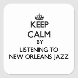 Keep calm by listening to NEW ORLEANS JAZZ Square Stickers