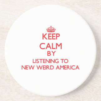 Keep calm by listening to NEW WEIRD AMERICA Drink Coasters