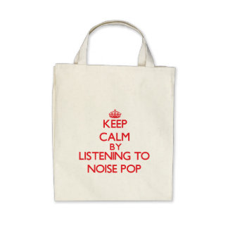 Keep calm by listening to NOISE POP Bags