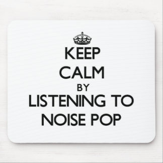 Keep calm by listening to NOISE POP Mouse Pad