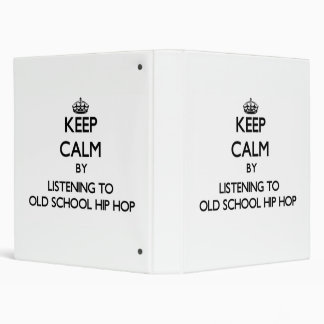 Keep calm by listening to OLD SCHOOL HIP HOP 3 Ring Binder
