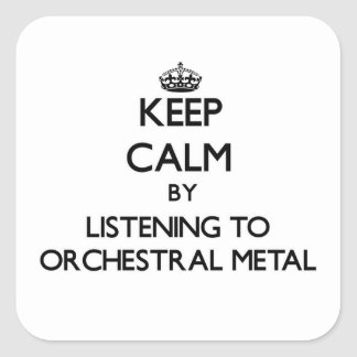Keep calm by listening to ORCHESTRAL METAL Square Sticker
