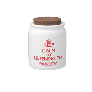Keep calm by listening to PARODY Candy Dishes