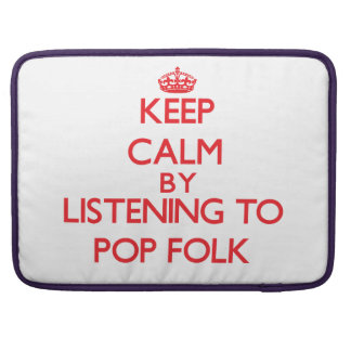 Keep calm by listening to POP FOLK Sleeve For MacBook Pro