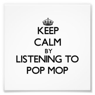 Keep calm by listening to POP MOP Photo Print