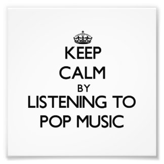 Keep calm by listening to POP MUSIC Photo Print