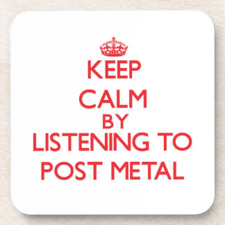 Keep calm by listening to POST METAL Coasters