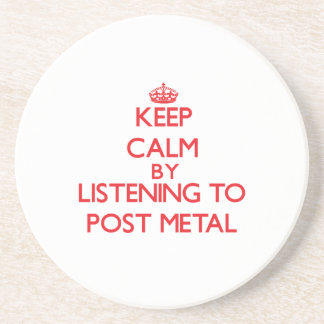 Keep calm by listening to POST METAL Drink Coaster