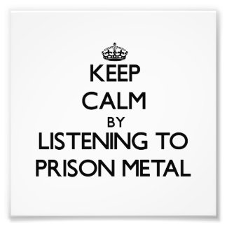 Keep calm by listening to PRISON METAL Photographic Print