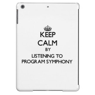Keep calm by listening to PROGRAM SYMPHONY Cover For iPad Air