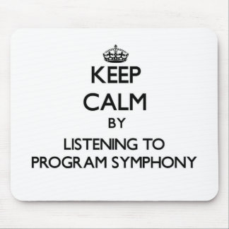 Keep calm by listening to PROGRAM SYMPHONY Mouse Pad