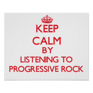 Keep calm by listening to PROGRESSIVE ROCK Posters