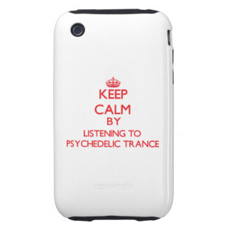 Keep calm by listening to PSYCHEDELIC TRANCE iPhone 3 Tough Cases