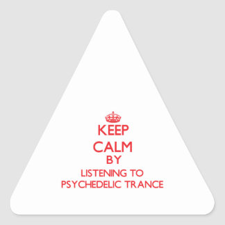 Keep calm by listening to PSYCHEDELIC TRANCE Triangle Sticker