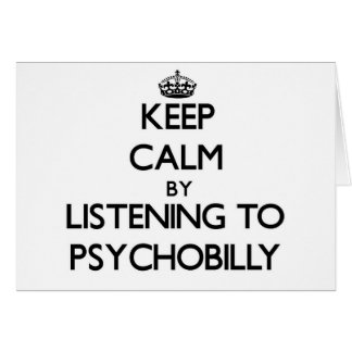 Keep calm by listening to PSYCHOBILLY Cards