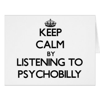 Keep calm by listening to PSYCHOBILLY Greeting Card