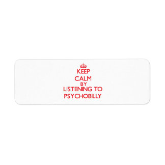 Keep calm by listening to PSYCHOBILLY Custom Return Address Labels