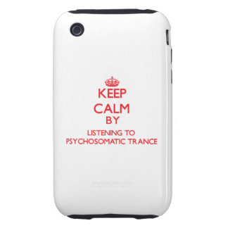Keep calm by listening to PSYCHOSOMATIC TRANCE Tough iPhone 3 Case