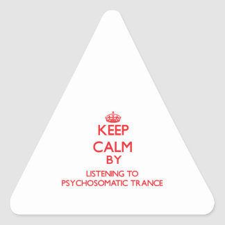 Keep calm by listening to PSYCHOSOMATIC TRANCE Triangle Sticker
