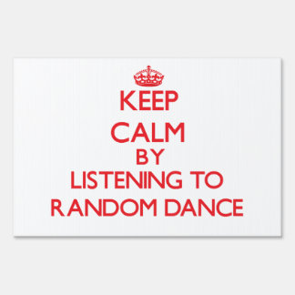 Keep calm by listening to RANDOM DANCE Lawn Signs