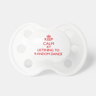 Keep calm by listening to RANDOM DANCE Pacifier