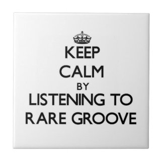 Keep calm by listening to RARE GROOVE Tiles