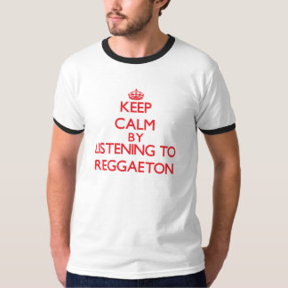 Keep calm by listening to REGGAETON T-Shirt