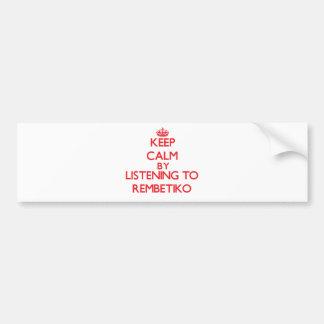 Keep calm by listening to REMBETIKO Car Bumper Sticker