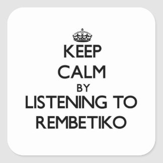 Keep calm by listening to REMBETIKO Square Sticker