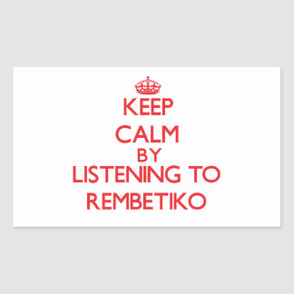 Keep calm by listening to REMBETIKO Rectangular Sticker
