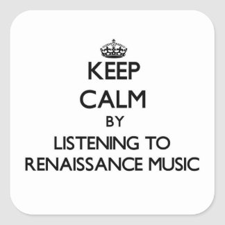 Keep calm by listening to RENAISSANCE MUSIC Square Sticker