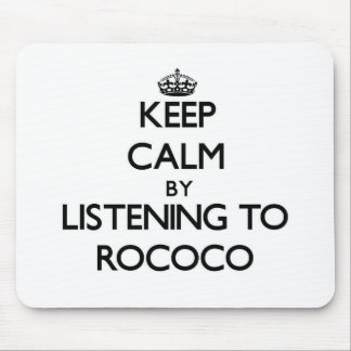 Keep calm by listening to ROCOCO Mousepads