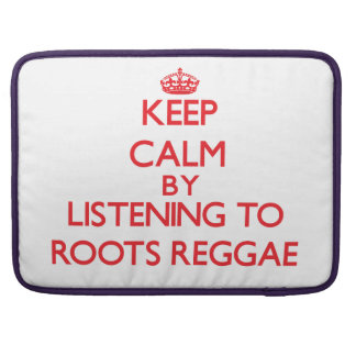 Keep calm by listening to ROOTS REGGAE Sleeve For MacBooks