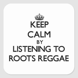 Keep calm by listening to ROOTS REGGAE Square Sticker