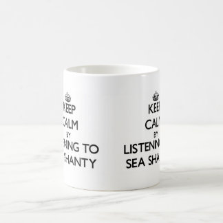 Keep calm by listening to SEA SHANTY Coffee Mug