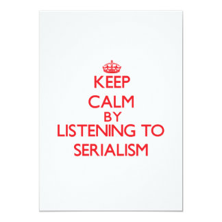 Keep calm by listening to SERIALISM Personalized Invitations
