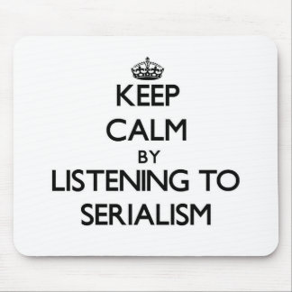 Keep calm by listening to SERIALISM Mouse Pad