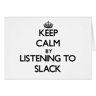 Keep calm by listening to SLACK Greeting Card