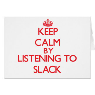 Keep calm by listening to SLACK Cards