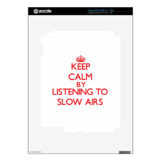 Keep calm by listening to SLOW AIRS iPad 2 Decal