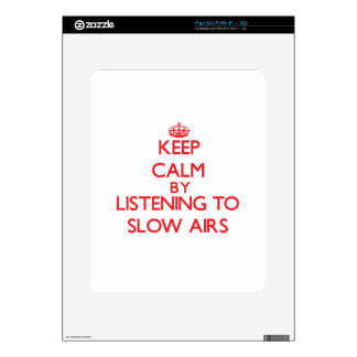 Keep calm by listening to SLOW AIRS Skins For The iPad
